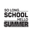 school quotes and slogan good for t-shirt so long vector image