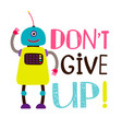 design t-shirt robot say dont give up vector image