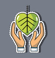 hand with natural leaf to environment care vector image