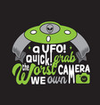 ufo quotes and slogan good for t-shirt a ufo vector image vector image