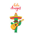 hola amigos hand drawn lettering funny cartoon vector image vector image