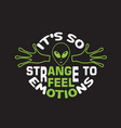 ufo quotes and slogan good for t-shirt it s so vector image vector image