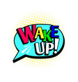wake up cartoon speech bubble vector image vector image