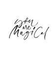 you are magical hand drawn ink pen calligraphy vector image vector image