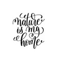 nature is my home black and white handwritten vector image vector image