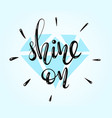 shine on - lettering inspirational quote vector image vector image