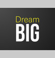 dream big typography black background for t-shirt vector image