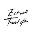 eat well travel often quote good for blog vector image