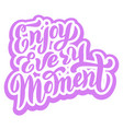 enjoy every moment font design trendy typography vector image vector image