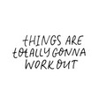 things are totally gonna work out phrase vector image vector image