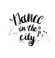 hand-drawn lettering dance in the city vector image vector image