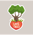 love trees tagline sticker cartoon vector image