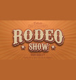 editable text style effect - retro rodeo show vector image vector image