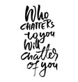 who chatters to you will chatter of you vector image vector image