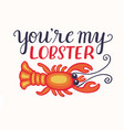 you are my lobster vector image vector image