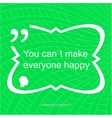 You cant make everyone happy Inspirational vector image vector image