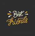 best friends hand written brush lettering vector image vector image