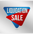 liquidation sale sign or label for business vector image vector image