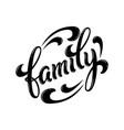 hand drawn lettering family ink vector image vector image