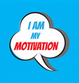 i am my motivation motivational and inspirational vector image vector image