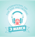 3 march day for ear and hearing vector image vector image