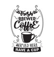 coffee quote fresh brewed coffee served here have vector image