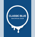 color 2020 - blue classic blue swatch round vector image