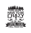 friendship quote and saying you don t have to be vector image