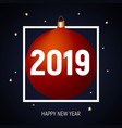 2019 happy new year red ball greeting card vector image