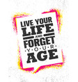 live your life and forget your age inspiring vector image vector image