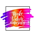 Make today amazing black ink handwritten lettering vector image vector image