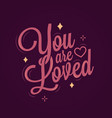 valentines day lettering you are loved vector image vector image