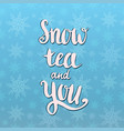 snow tea and you holiday card valentine39s day vector image vector image