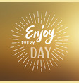 lettering enjoy every day vector image vector image