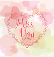 miss you inscription greeting card with vector image