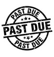 past due round grunge black stamp vector image vector image
