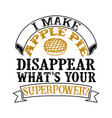 i make apple pie disappear what s your superpower vector image vector image