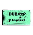 dubstep playlist stamp vector image vector image