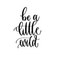 be a little wild - hand lettering travel vector image vector image