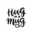 hug in a mug - coffee abstract color quote vector image
