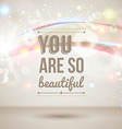 You are so beautiful Motivating light poster vector image