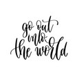 go out into world - hand lettering travel vector image vector image