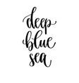 deep blue sea - hand lettering travel inscription vector image vector image