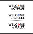welcome to cyprus greece and welcome to malta vector image