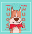 cute dog want more hug vector image