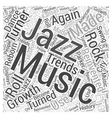 The Growth Of Jazz Music Word Cloud Concept vector image