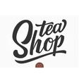 hand drawn lettering tea shop elegant vector image