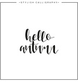 Hello autumn Time of year Calligraphy phrase in vector image vector image