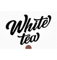 hand drawn lettering white tea elegant vector image