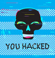 funny skull and text you hacked vector image vector image